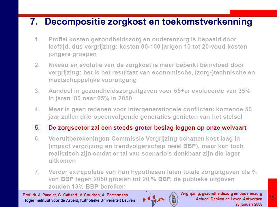 76 Hoger Instituut voor de Arbeid, Katholieke Universiteit Leuven Prof. dr. J. Pacolet, G. Cattaert, V. Coudron, A. Peetermans Vergrijzing, gezondheid