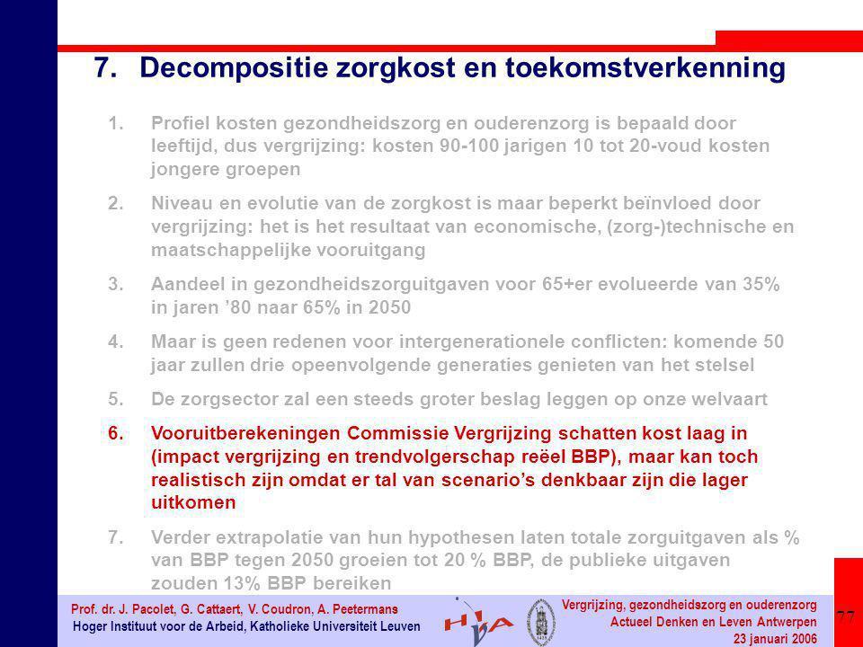 77 Hoger Instituut voor de Arbeid, Katholieke Universiteit Leuven Prof. dr. J. Pacolet, G. Cattaert, V. Coudron, A. Peetermans Vergrijzing, gezondheid
