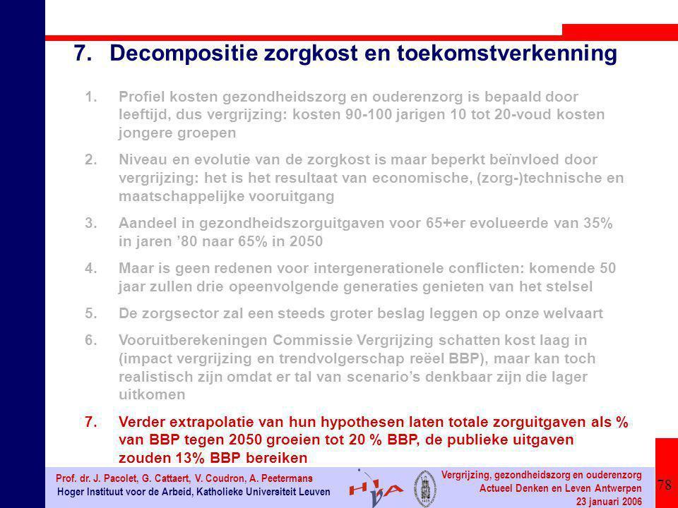 78 Hoger Instituut voor de Arbeid, Katholieke Universiteit Leuven Prof. dr. J. Pacolet, G. Cattaert, V. Coudron, A. Peetermans Vergrijzing, gezondheid