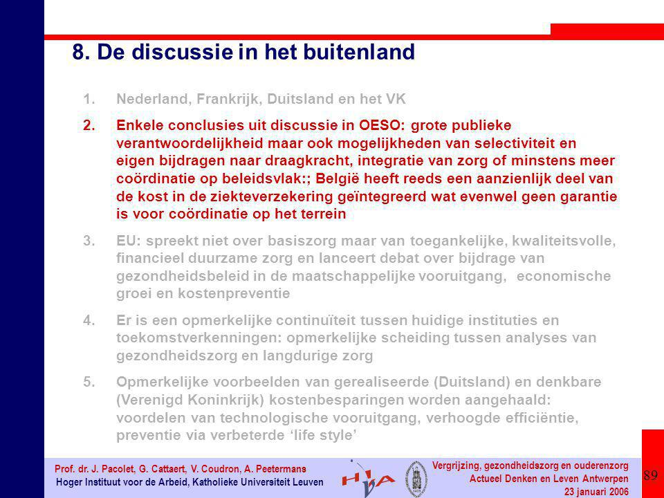 89 Hoger Instituut voor de Arbeid, Katholieke Universiteit Leuven Prof. dr. J. Pacolet, G. Cattaert, V. Coudron, A. Peetermans Vergrijzing, gezondheid