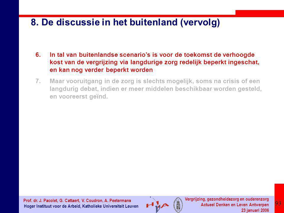 93 Hoger Instituut voor de Arbeid, Katholieke Universiteit Leuven Prof. dr. J. Pacolet, G. Cattaert, V. Coudron, A. Peetermans Vergrijzing, gezondheid
