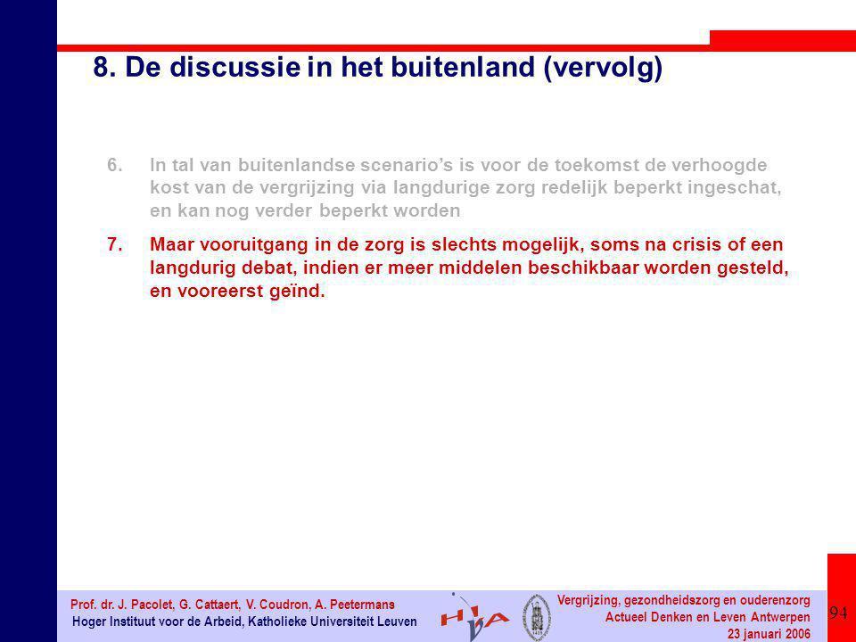 94 Hoger Instituut voor de Arbeid, Katholieke Universiteit Leuven Prof. dr. J. Pacolet, G. Cattaert, V. Coudron, A. Peetermans Vergrijzing, gezondheid