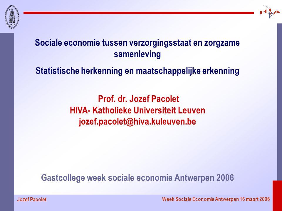 Week Sociale Economie Antwerpen 16 maart 2006 Jozef Pacolet Sociale economie tussen verzorgingsstaat en zorgzame samenleving Statistische herkenning en maatschappelijke erkenning Prof.