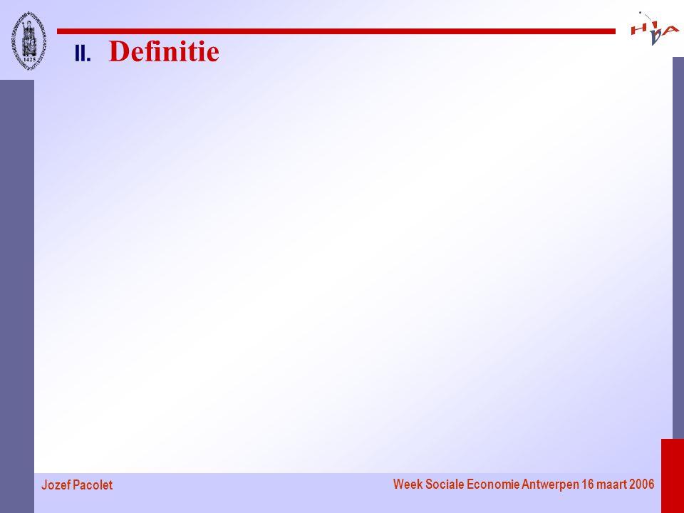 Week Sociale Economie Antwerpen 16 maart 2006 Jozef Pacolet II. Definitie