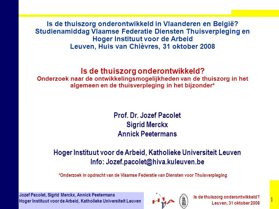22 Jozef Pacolet, Sigrid Merckx, Annick Peetermans Hoger Instituut voor de Arbeid, Katholieke Universiteit Leuven Is de thuiszorg onderontwikkeld.