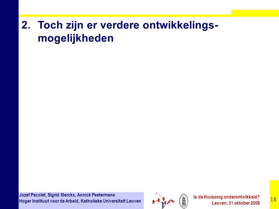 18 Jozef Pacolet, Sigrid Merckx, Annick Peetermans Hoger Instituut voor de Arbeid, Katholieke Universiteit Leuven Is de thuiszorg onderontwikkeld? Leu