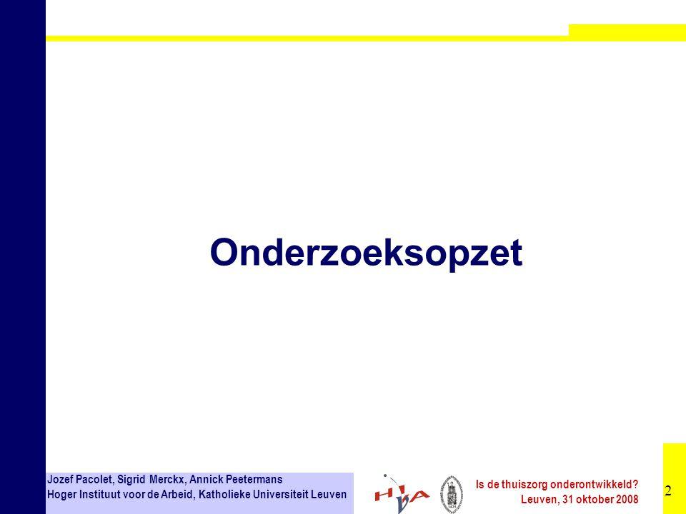 23 Jozef Pacolet, Sigrid Merckx, Annick Peetermans Hoger Instituut voor de Arbeid, Katholieke Universiteit Leuven Is de thuiszorg onderontwikkeld.