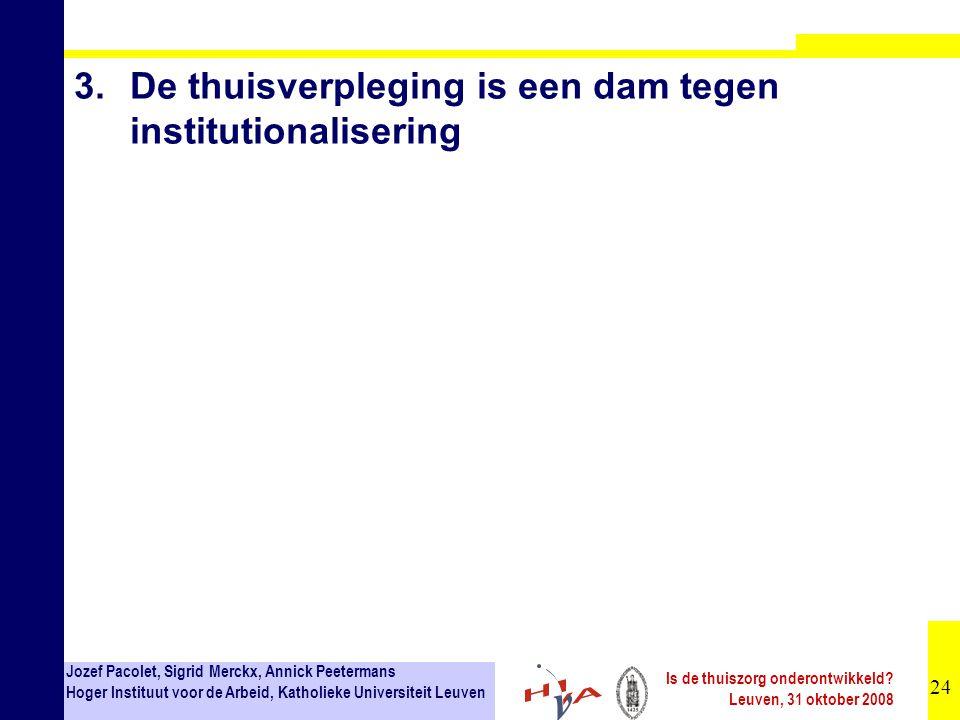 24 Jozef Pacolet, Sigrid Merckx, Annick Peetermans Hoger Instituut voor de Arbeid, Katholieke Universiteit Leuven Is de thuiszorg onderontwikkeld.