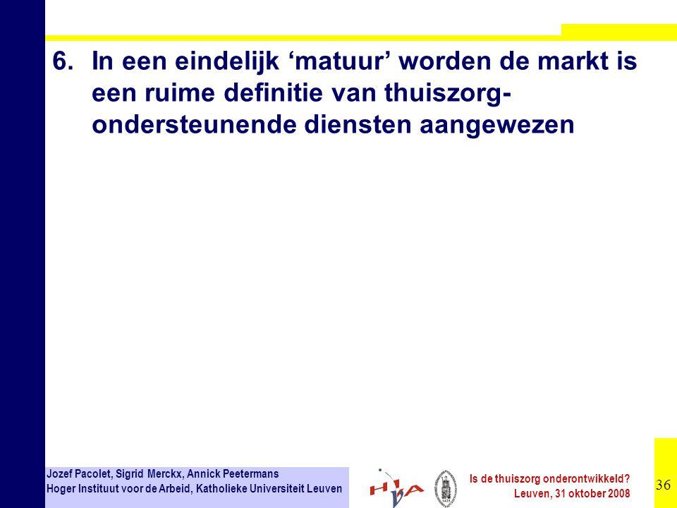 36 Jozef Pacolet, Sigrid Merckx, Annick Peetermans Hoger Instituut voor de Arbeid, Katholieke Universiteit Leuven Is de thuiszorg onderontwikkeld? Leu
