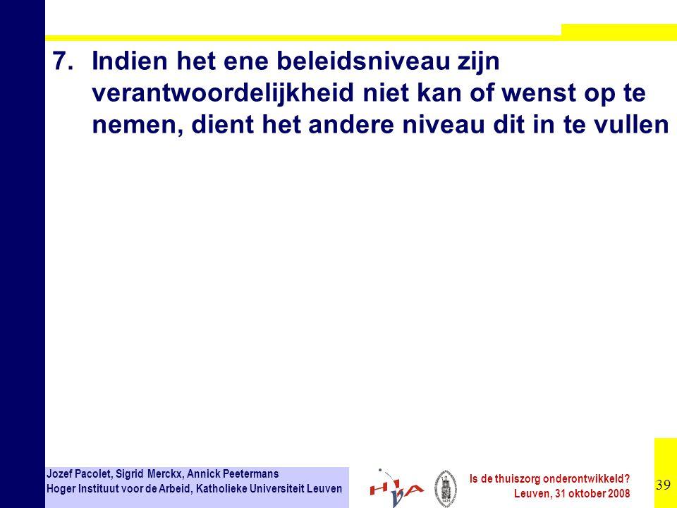 39 Jozef Pacolet, Sigrid Merckx, Annick Peetermans Hoger Instituut voor de Arbeid, Katholieke Universiteit Leuven Is de thuiszorg onderontwikkeld.