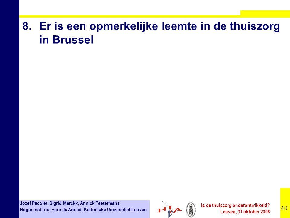 40 Jozef Pacolet, Sigrid Merckx, Annick Peetermans Hoger Instituut voor de Arbeid, Katholieke Universiteit Leuven Is de thuiszorg onderontwikkeld.