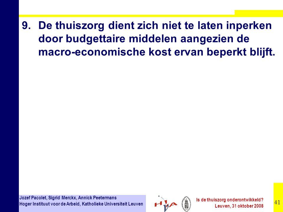 41 Jozef Pacolet, Sigrid Merckx, Annick Peetermans Hoger Instituut voor de Arbeid, Katholieke Universiteit Leuven Is de thuiszorg onderontwikkeld.
