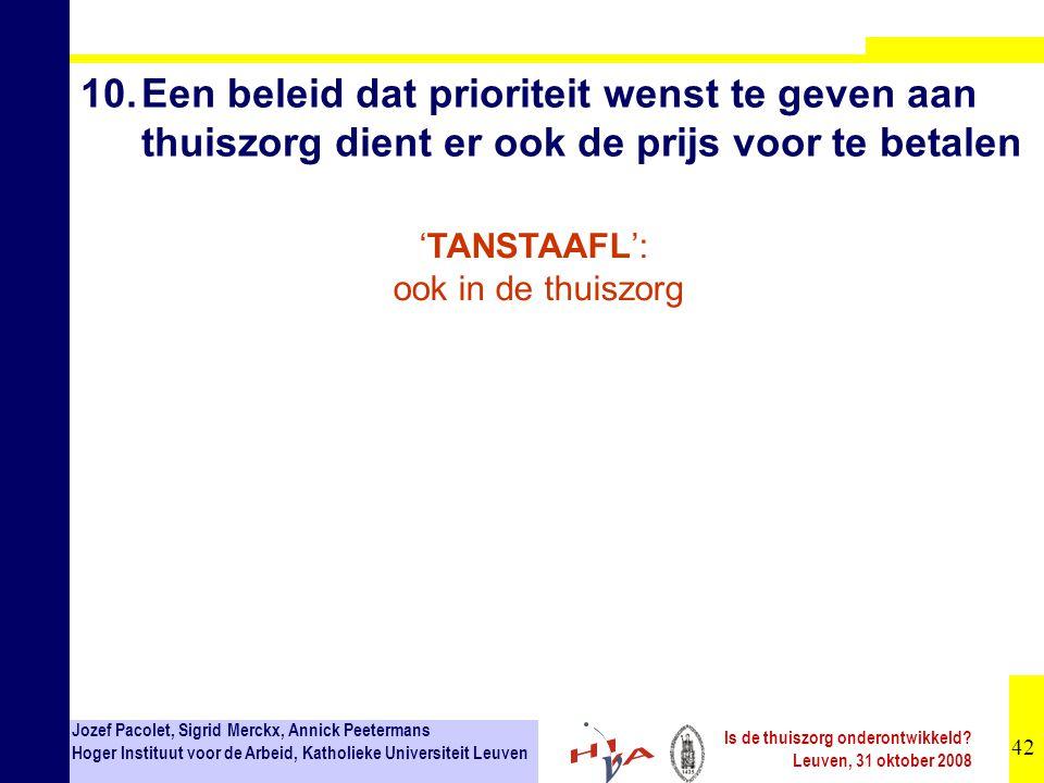 42 Jozef Pacolet, Sigrid Merckx, Annick Peetermans Hoger Instituut voor de Arbeid, Katholieke Universiteit Leuven Is de thuiszorg onderontwikkeld? Leu
