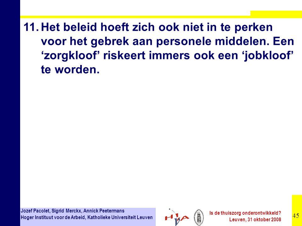 45 Jozef Pacolet, Sigrid Merckx, Annick Peetermans Hoger Instituut voor de Arbeid, Katholieke Universiteit Leuven Is de thuiszorg onderontwikkeld.