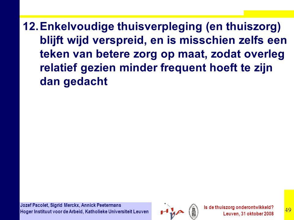 49 Jozef Pacolet, Sigrid Merckx, Annick Peetermans Hoger Instituut voor de Arbeid, Katholieke Universiteit Leuven Is de thuiszorg onderontwikkeld.