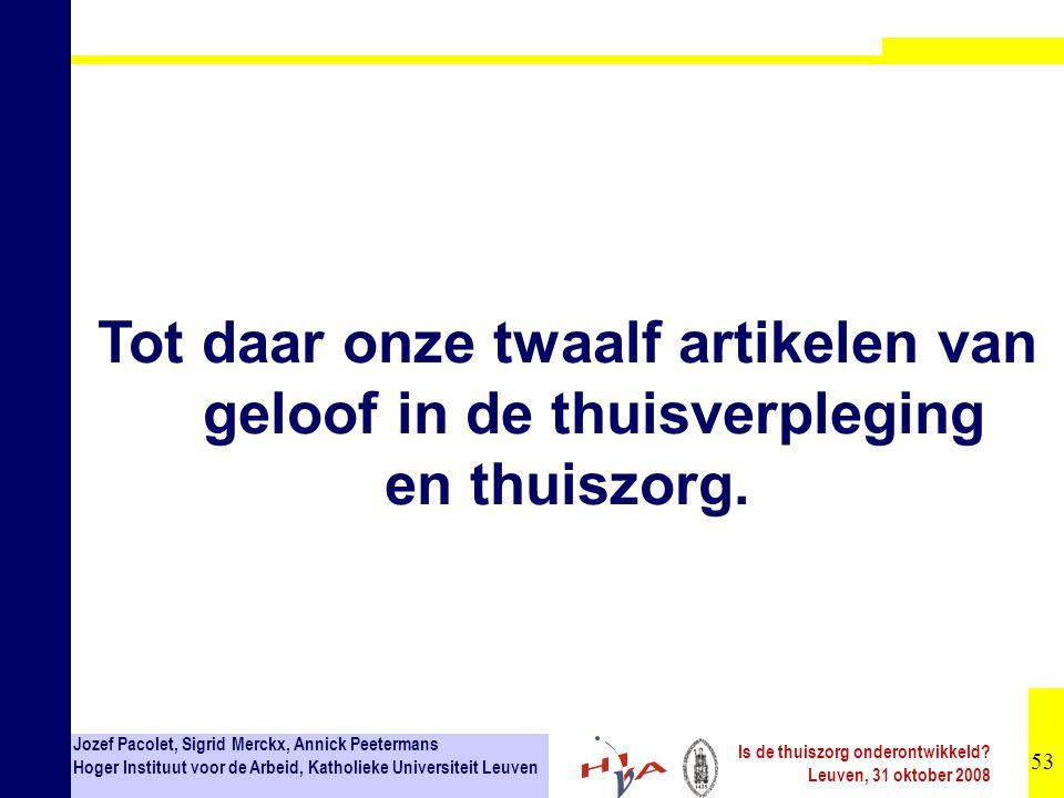 53 Jozef Pacolet, Sigrid Merckx, Annick Peetermans Hoger Instituut voor de Arbeid, Katholieke Universiteit Leuven Is de thuiszorg onderontwikkeld.
