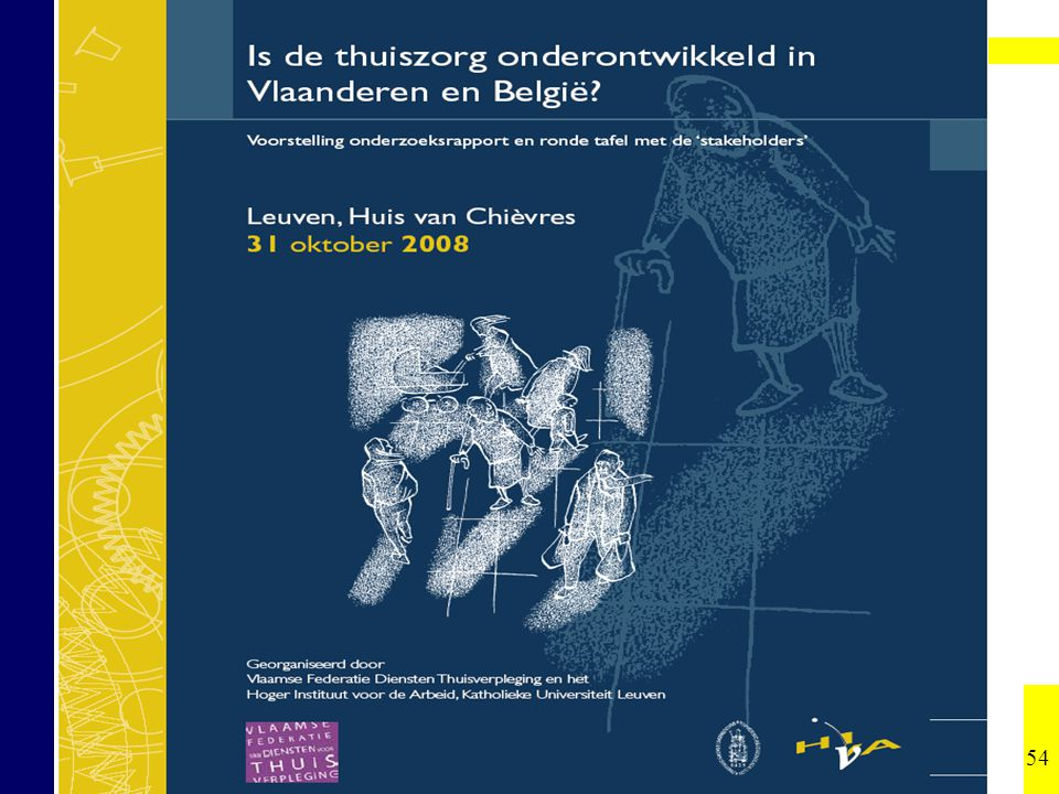54 Jozef Pacolet, Sigrid Merckx, Annick Peetermans Hoger Instituut voor de Arbeid, Katholieke Universiteit Leuven Is de thuiszorg onderontwikkeld.