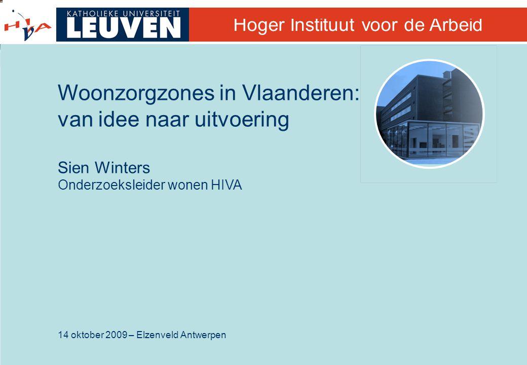 14 oktober 2009 – Elzenveld Antwerpen Hoger Instituut voor de Arbeid Woonzorgzones in Vlaanderen: van idee naar uitvoering Sien Winters Onderzoeksleid