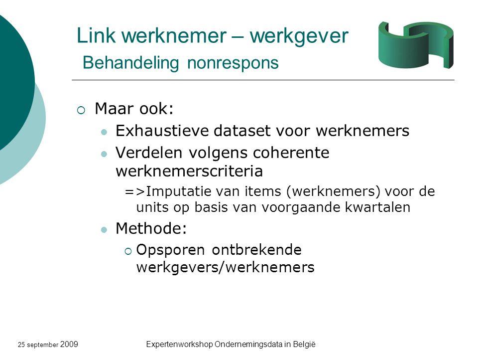 25 september 2009Expertenworkshop Ondernemingsdata in België Link werknemer – werkgever Behandeling nonrespons  Maar ook: Exhaustieve dataset voor we