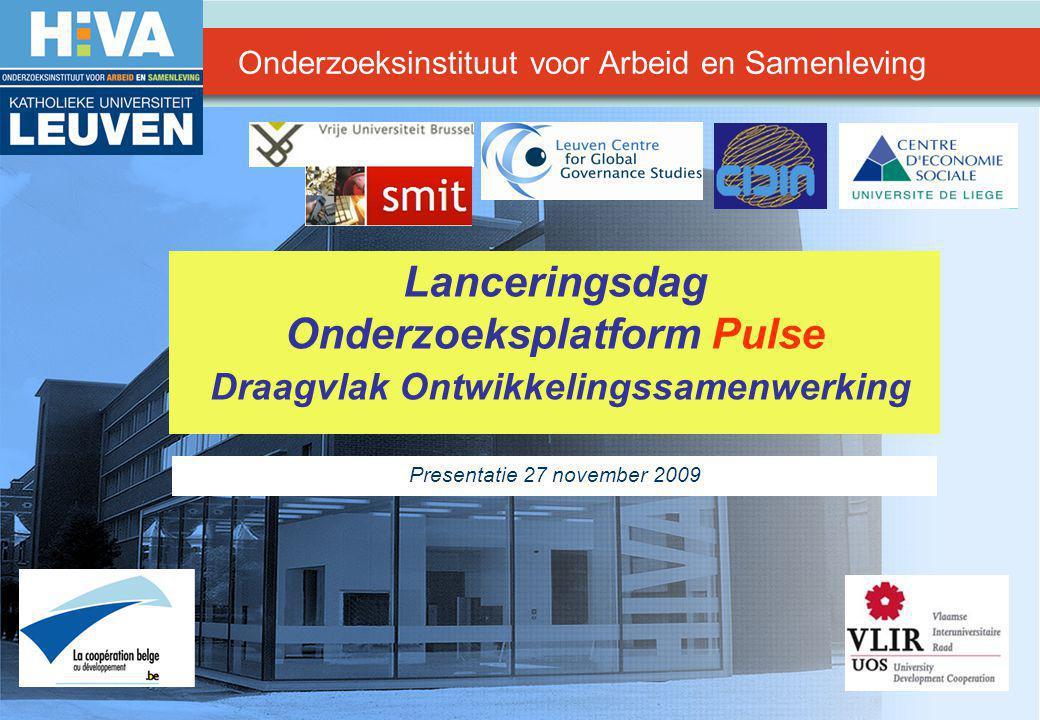 Hoger Instituut voor de Arbeid Lanceringsdag Onderzoeksplatform Pulse Draagvlak Ontwikkelingssamenwerking Presentatie 27 november 2009 Onderzoeksinstituut voor Arbeid en Samenleving