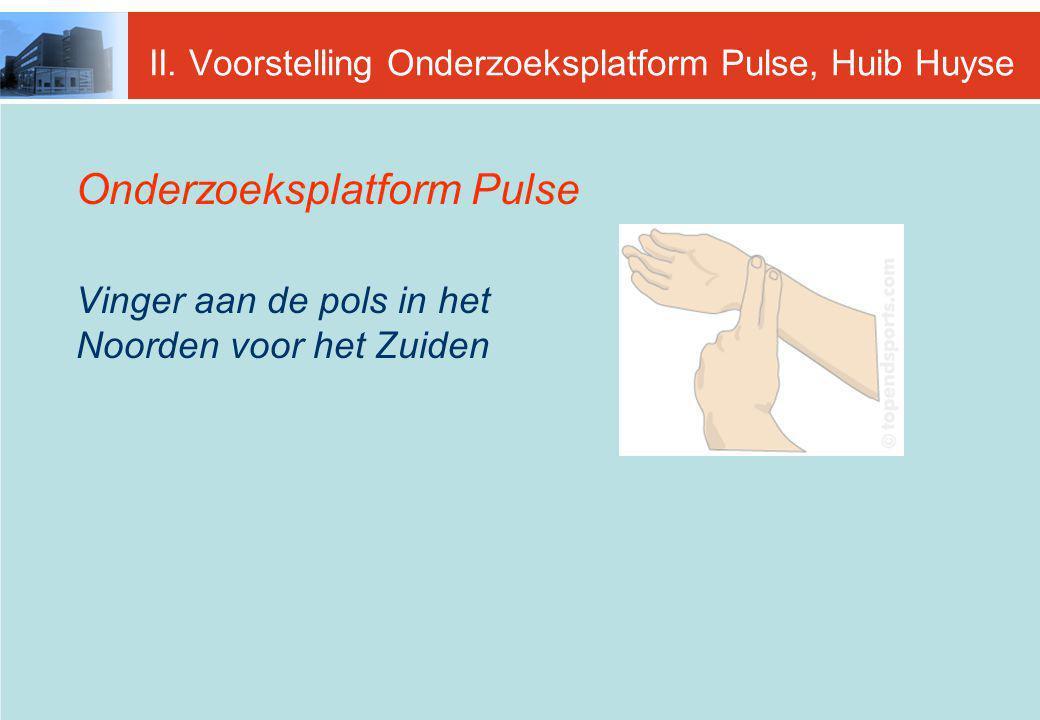 II. Voorstelling Onderzoeksplatform Pulse, Huib Huyse Onderzoeksplatform Pulse Vinger aan de pols in het Noorden voor het Zuiden