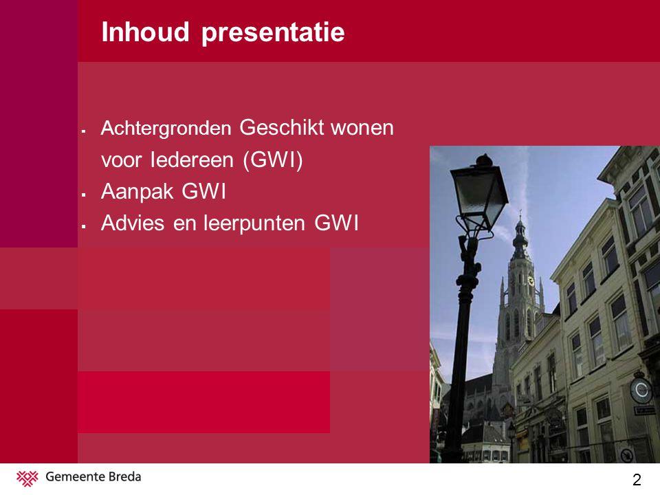 2 Inhoud presentatie  Achtergronden Geschikt wonen voor Iedereen (GWI)  Aanpak GWI  Advies en leerpunten GWI