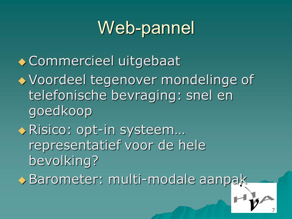 7 Web-pannel  Commercieel uitgebaat  Voordeel tegenover mondelinge of telefonische bevraging: snel en goedkoop  Risico: opt-in systeem… representatief voor de hele bevolking.