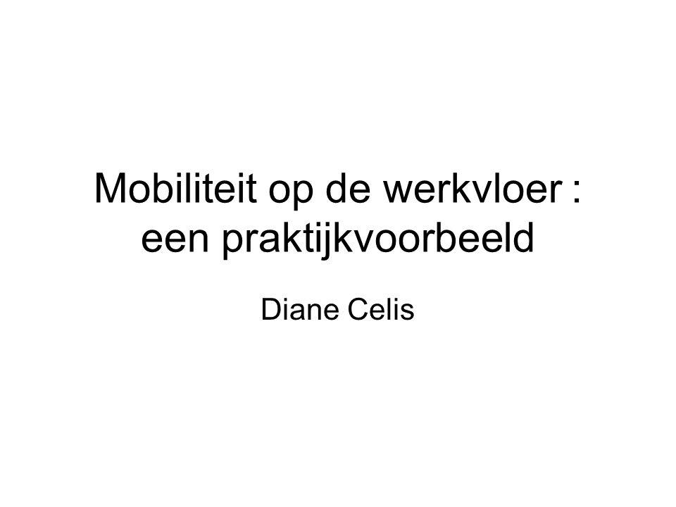 Mobiliteit op de werkvloer : een praktijkvoorbeeld Diane Celis
