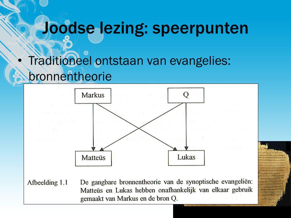 Joodse lezing: speerpunten Traditioneel ontstaan van evangelies: bronnentheorie