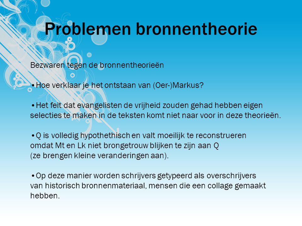 Problemen bronnentheorie Bezwaren tegen de bronnentheorieën Hoe verklaar je het ontstaan van (Oer-)Markus.