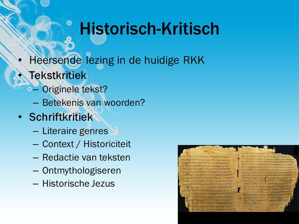 Historisch-Kritisch Heersende lezing in de huidige RKK Tekstkritiek – Originele tekst? – Betekenis van woorden? Schriftkritiek – Literaire genres – Co