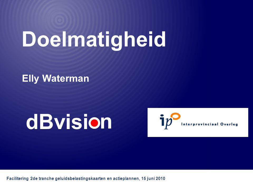 dBvisi n Facilitering 2de tranche geluidsbelastingskaarten en actieplannen, 15 juni 2010 Doelmatigheid Elly Waterman dBvisi n