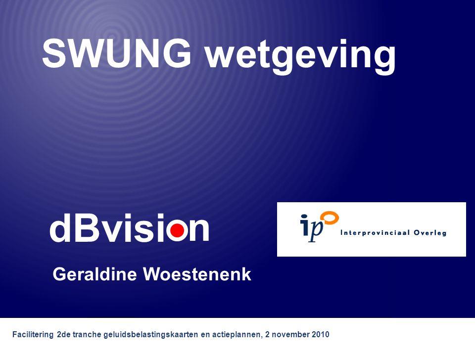 dBvisi n SWUNG wetgeving Geraldine Woestenenk dBvisi n Facilitering 2de tranche geluidsbelastingskaarten en actieplannen, 2 november 2010