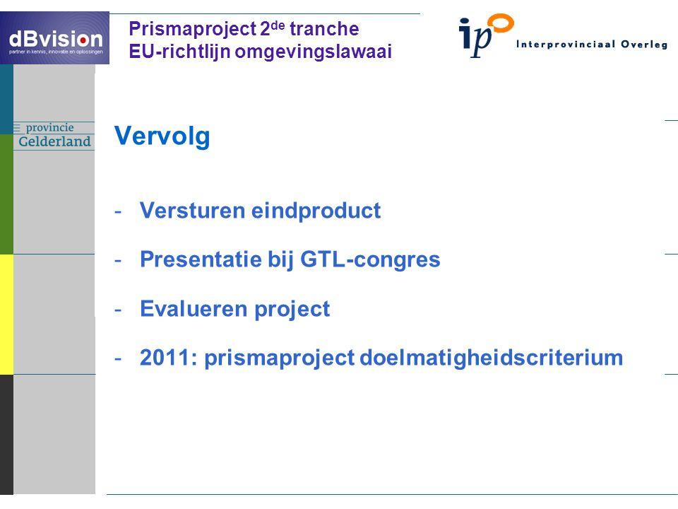 ` Prismaproject 2 de tranche EU-richtlijn omgevingslawaai Vervolg -Versturen eindproduct -Presentatie bij GTL-congres -Evalueren project -2011: prismaproject doelmatigheidscriterium