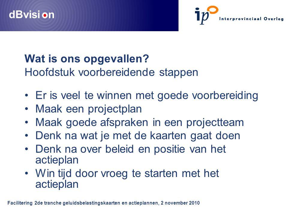 dBvisi n Facilitering 2de tranche geluidsbelastingskaarten en actieplannen, 2 november 2010 Wat is ons opgevallen.
