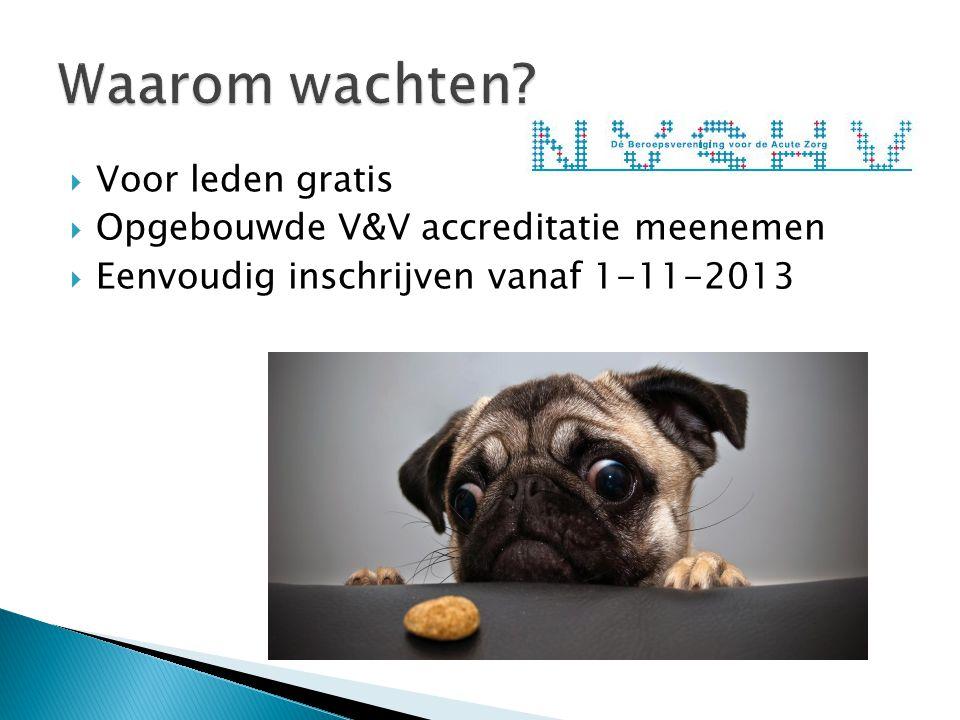  Voor leden gratis  Opgebouwde V&V accreditatie meenemen  Eenvoudig inschrijven vanaf 1-11-2013