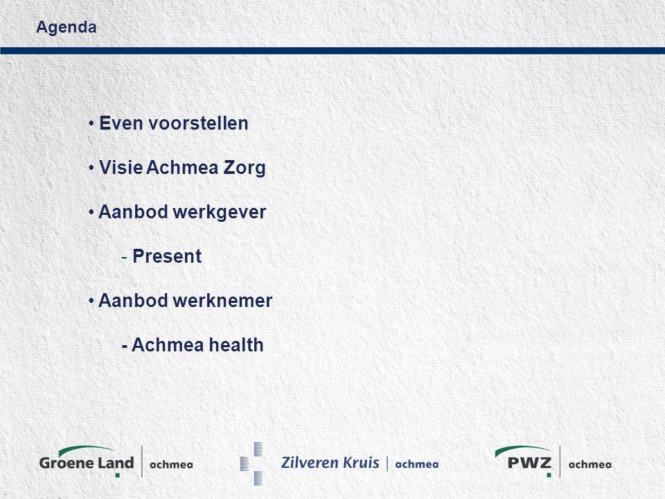 Agenda Even voorstellen Visie Achmea Zorg Aanbod werkgever - Present Aanbod werknemer - Achmea health