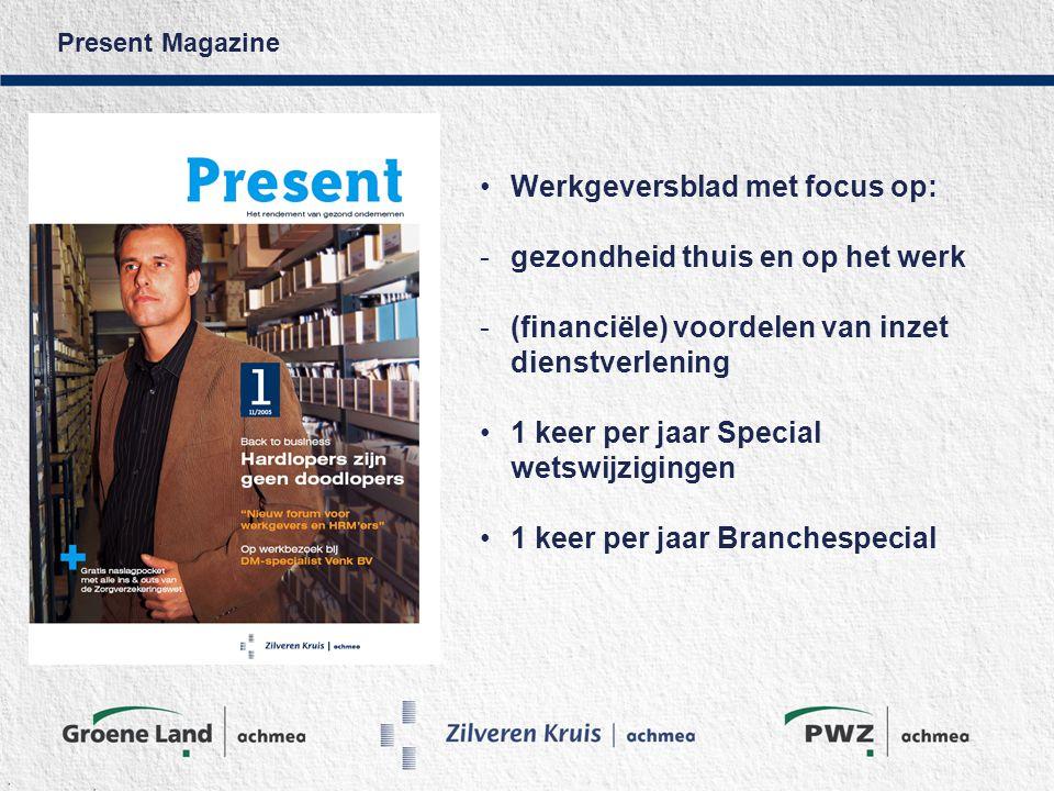 Present Magazine Werkgeversblad met focus op: -gezondheid thuis en op het werk -(financiële) voordelen van inzet dienstverlening 1 keer per jaar Special wetswijzigingen 1 keer per jaar Branchespecial