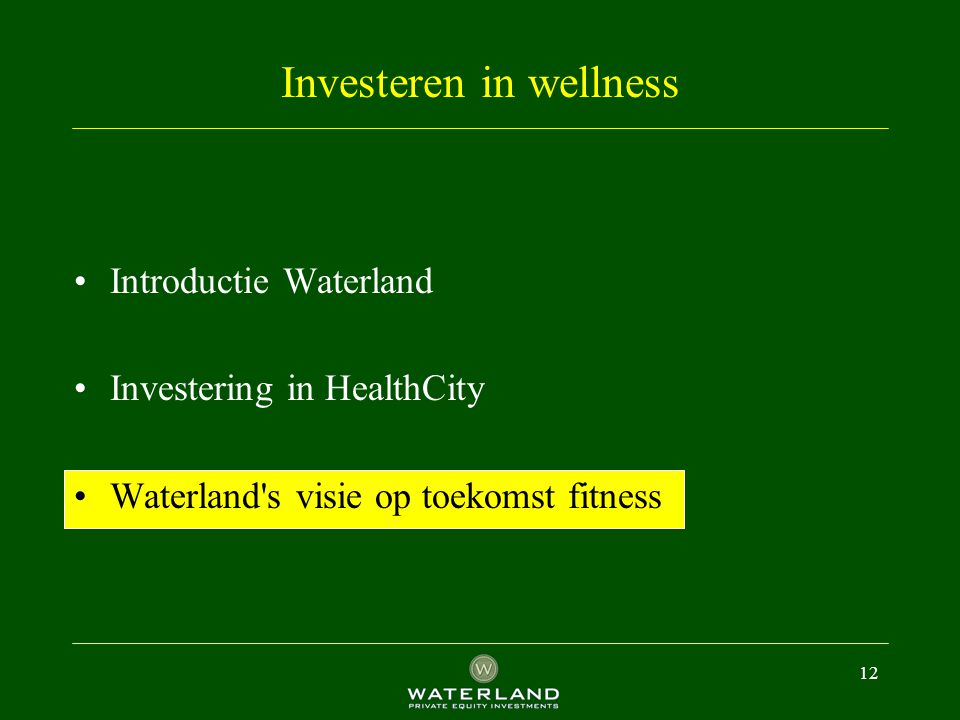 12 Investeren in wellness Introductie Waterland Investering in HealthCity Waterland's visie op toekomst fitness