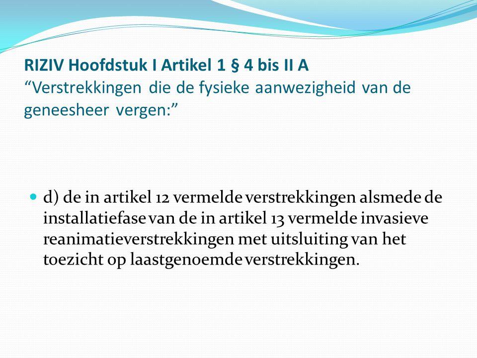 """RIZIV Hoofdstuk I Artikel 1 § 4 bis II A """"Verstrekkingen die de fysieke aanwezigheid van de geneesheer vergen:"""" d) de in artikel 12 vermelde verstrekk"""