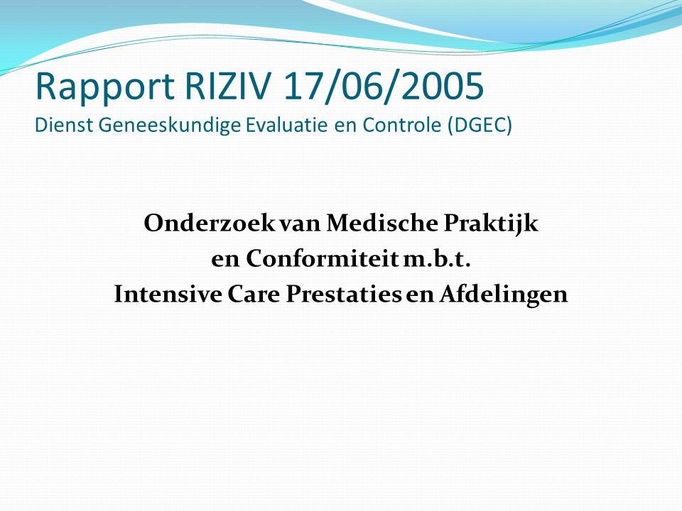 Rapport RIZIV 17/06/2005 Dienst Geneeskundige Evaluatie en Controle (DGEC) Onderzoek van Medische Praktijk en Conformiteit m.b.t. Intensive Care Prest
