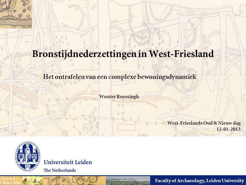 Faculty of Archaeology, Leiden University Bronstijdnederzettingen in West-Friesland Het ontrafelen van een complexe bewoningsdynamiek Wouter Roessingh