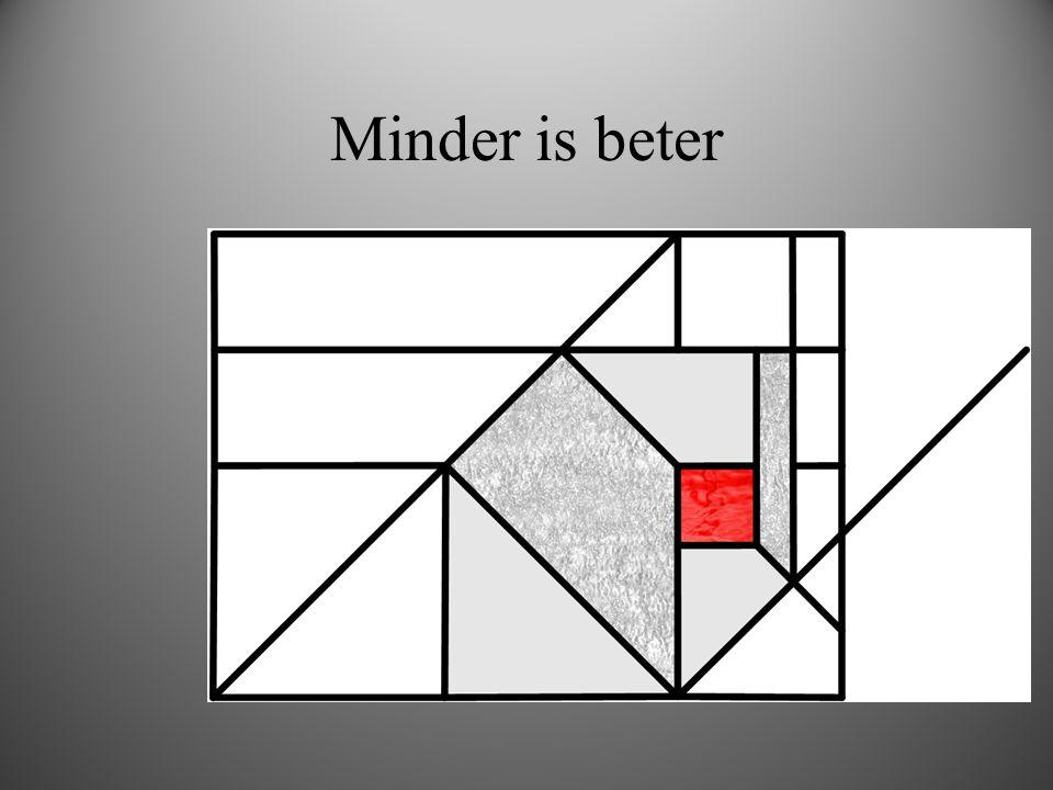 Minder is beter