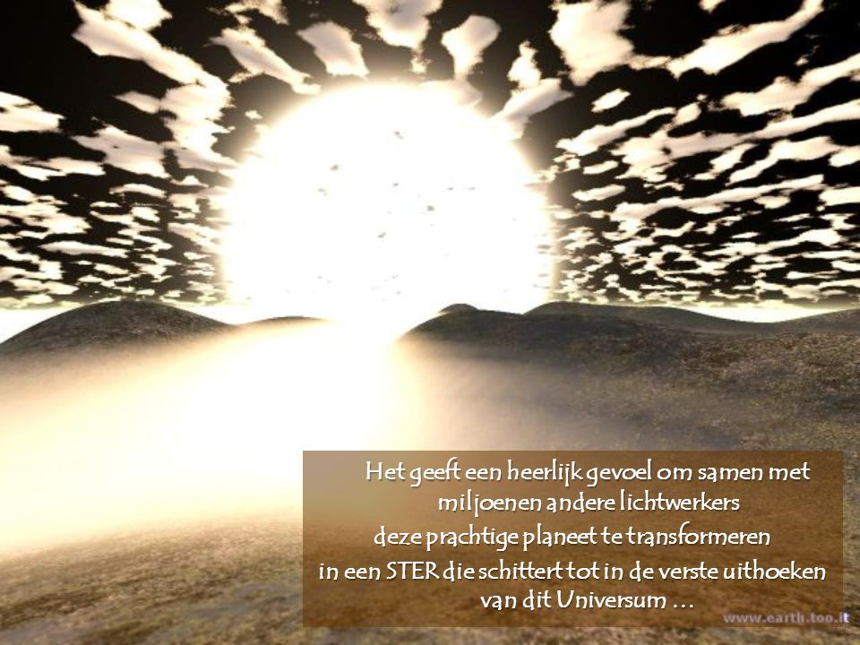 Veel Lichtwezens van andere dimensies of sterrenstelsels voegen hun Licht toe aan deze operatie … Een nooit geziene intergalactische samenwerking op d