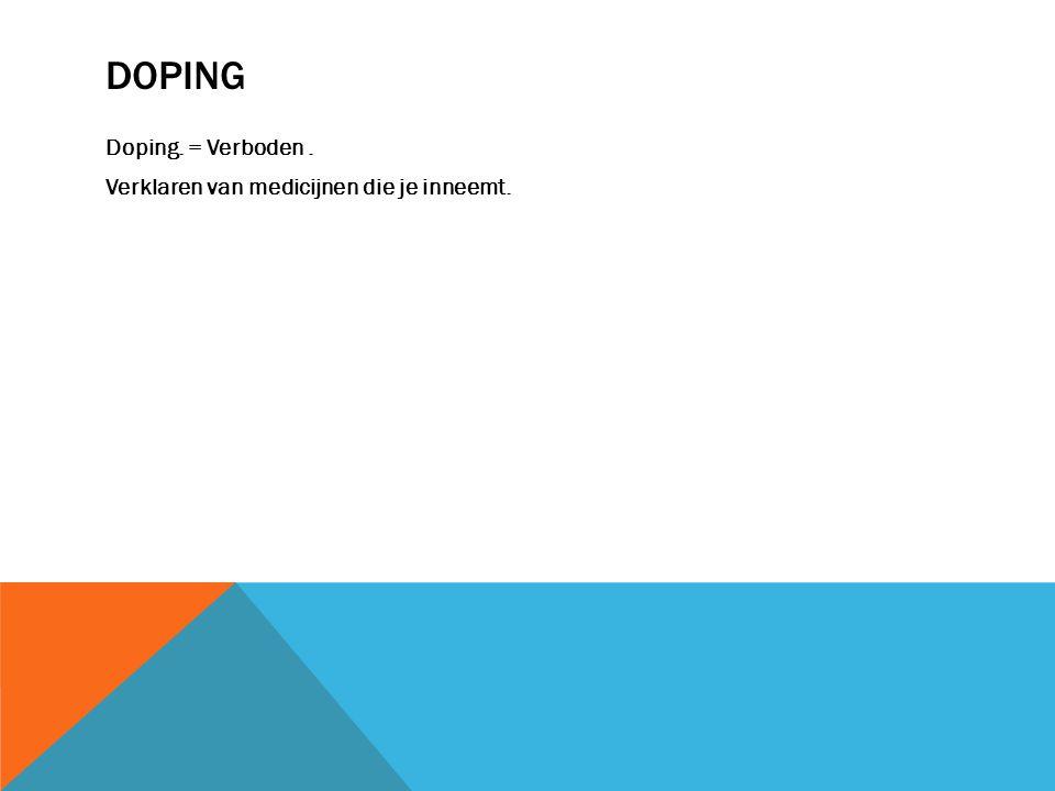 DOPING Doping. = Verboden. Verklaren van medicijnen die je inneemt.