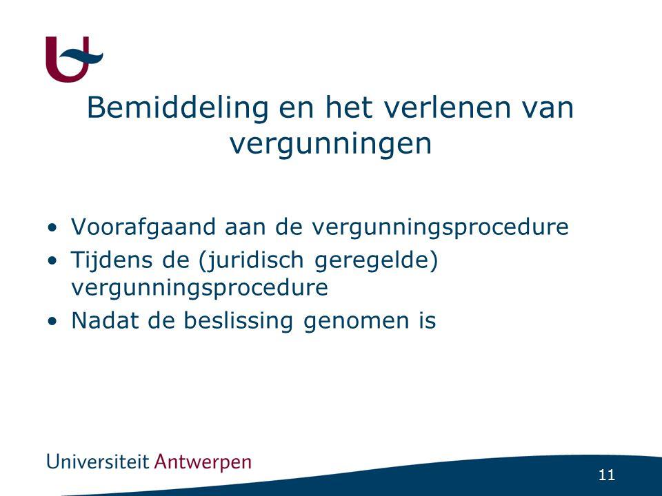 11 Bemiddeling en het verlenen van vergunningen Voorafgaand aan de vergunningsprocedure Tijdens de (juridisch geregelde) vergunningsprocedure Nadat de beslissing genomen is