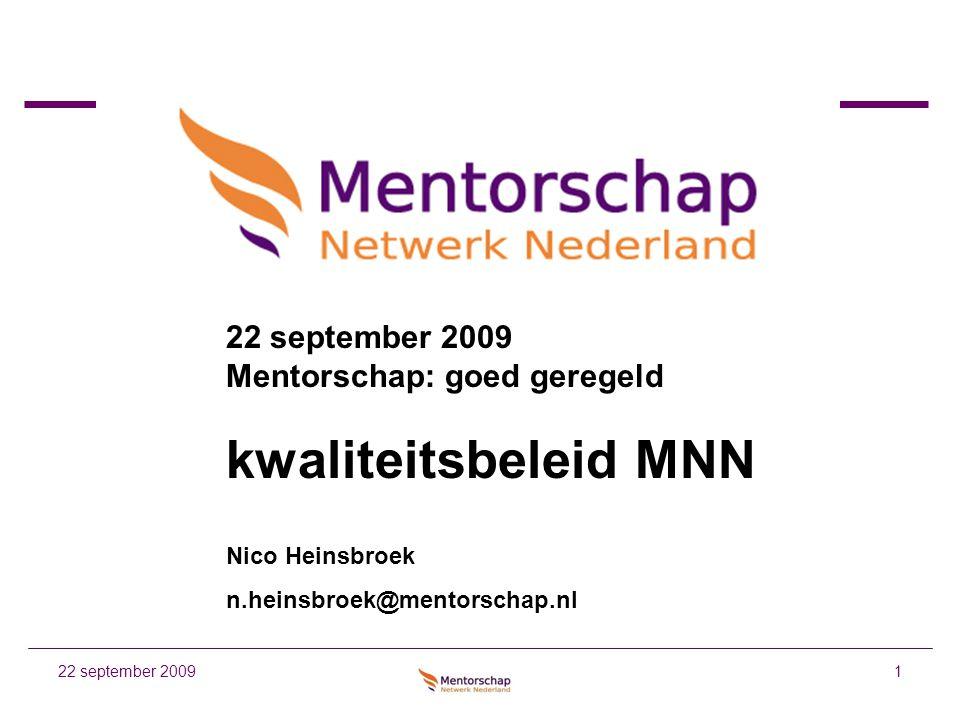 122 september 2009 22 september 2009 Mentorschap: goed geregeld kwaliteitsbeleid MNN Nico Heinsbroek n.heinsbroek@mentorschap.nl