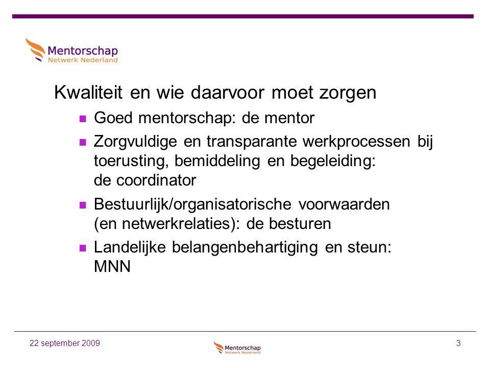 4 Werkprocessen Intake cliënten Intake kandidaat-mentoren Match cliënt en mentor Ondersteunen aanvraag benoeming Begeleiding uitvoering mentorschap door de mentor 22 september 2009