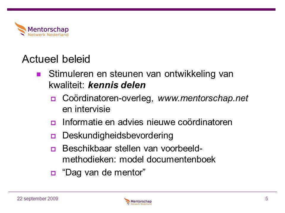 5 Actueel beleid Stimuleren en steunen van ontwikkeling van kwaliteit: kennis delen  Coördinatoren-overleg, www.mentorschap.net en intervisie  Infor