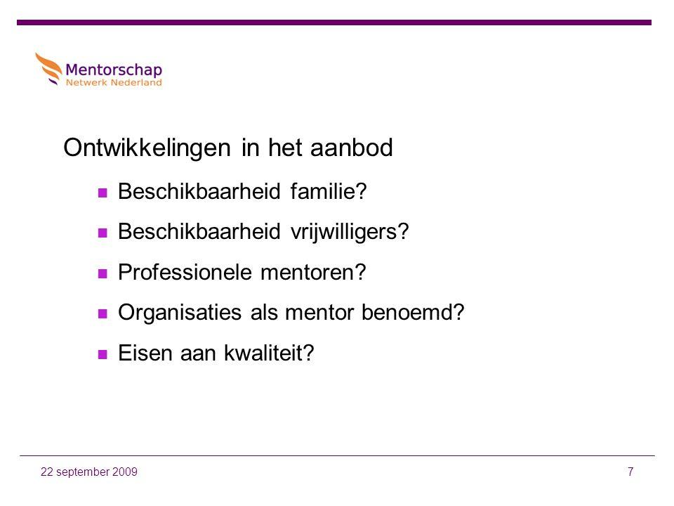 7 Ontwikkelingen in het aanbod Beschikbaarheid familie? Beschikbaarheid vrijwilligers? Professionele mentoren? Organisaties als mentor benoemd? Eisen